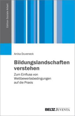 Edition Soziale Arbeit: Bildungslandschaften verstehen, Anika Duveneck