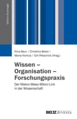 Edition Soziologie: Wissen - Organisation - Forschungspraxis