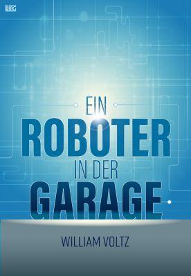 Edition William Voltz: Ein Roboter in der Garage, William Voltz