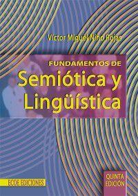 Educación y pedagogía: Fundamentos de semiótica y lingüística, Víctor Miguel Niño Rojas