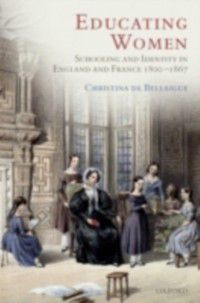 Educating Women: Schooling and Identity in England and France, 1800-1867, Christina de Bellaigue