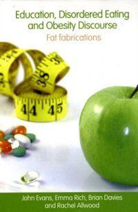 Education, Disordered Eating and Obesity Discourse, John Evans, Brian Davies, Emma Rich, Rachel Allwood