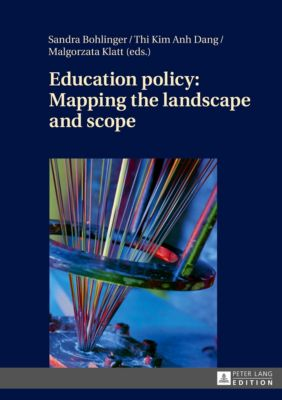 Education policy: Mapping the landscape and scope, Sandra Bohlinger, Thi Kim Anh Dang, Malgorzata Klatt