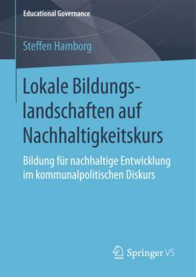 Educational Governance: Lokale Bildungslandschaften auf Nachhaltigkeitskurs, Steffen Hamborg