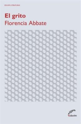 Eduvim Literaturas: El grito, Florencia Abbate
