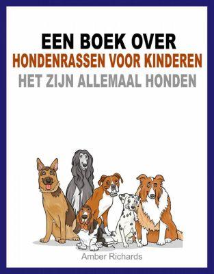 Een boek over hondenrassen voor kinderen: Het zijn allemaal honden, Amber Richards