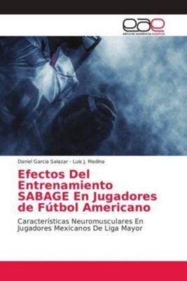 Efectos Del Entrenamiento SABAGE En Jugadores de Fútbol Americano, Daniel Garcia Salazar, Luis J. Medina