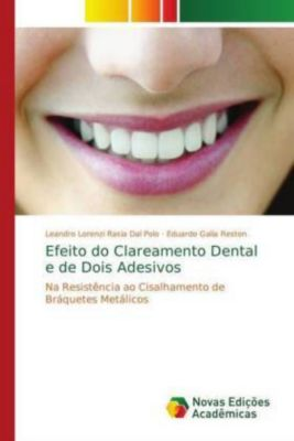 Efeito do Clareamento Dental e de Dois Adesivos, Leandro Lorenzi Rasia Dal Polo, Eduardo Galia Reston