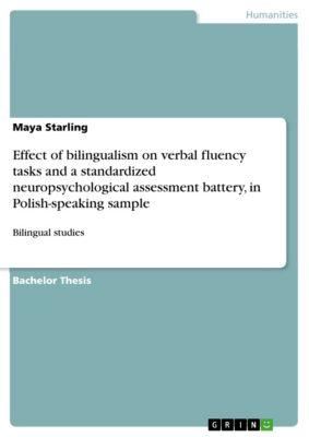 Effect of bilingualism on verbal fluency tasks and a standardized neuropsychological assessment battery, in Polish-speaking sample, Maya Starling
