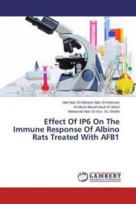 Effect Of IP6 On The Immune Response Of Albino Rats Treated With AFB1, Atef Abd. El-Mohsen Abd. El-Rahman, El-Morsi AboulFotouh El-Morsi, Mohamed Abd. El-Aziz El- Shafei