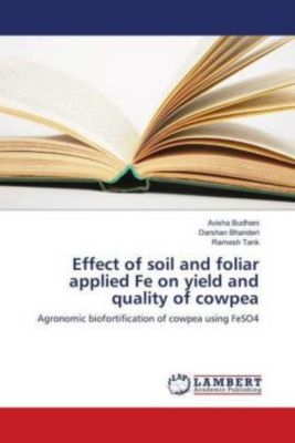 Effect of soil and foliar applied Fe on yield and quality of cowpea, Avisha Budhani, Darshan Bhanderi, Ramesh Tank