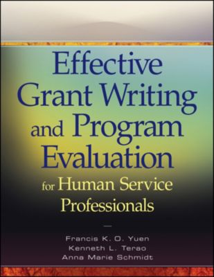 Effective Grant Writing and Program Evaluation for Human Service Professionals, Francis K. O. Yuen, Anna Marie Schmidt, Kenneth L. Terao