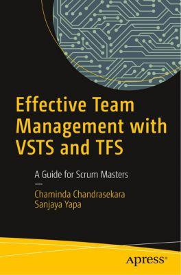 Effective Team Management with VSTS and TFS, Chaminda Chandrasekara, Sanjaya Yapa