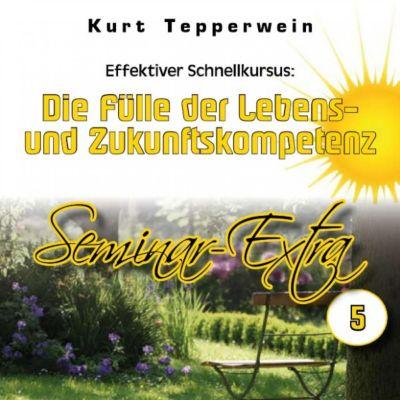 Effektiver Schnellkursus: Die Fülle der Lebens- Und Zukunftskompetenz (Seminar-Extra - Teil 5)