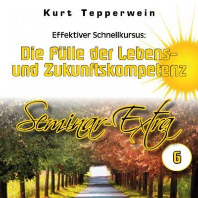 Effektiver Schnellkursus: Die Fülle der Lebens- Und Zukunftskompetenz (Seminar-Extrateil 6)