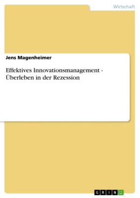 Effektives Innovationsmanagement - Überleben in der Rezession, Jens Magenheimer