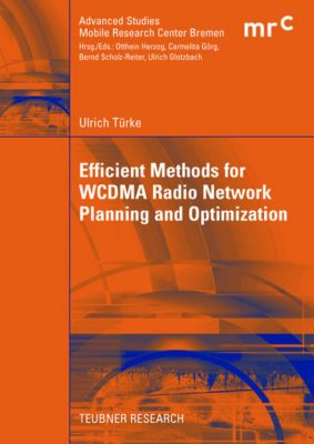 Efficient Methods for WCDMA Radio Network Planning and Optimization, Ulrich Türke