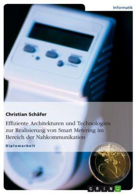 Effiziente Architekturen und Technologien zur Realisierung von Smart Metering im Bereich der Nahkommunikation, Christian Schäfer