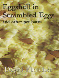 Eggshell in Scrambled Eggs, David Fletcher