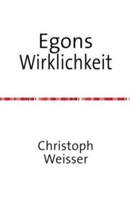Egons Wirklichkeit - Weisser Christoph  