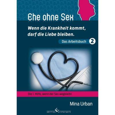 Ehe ohne Sex - Wenn die Krankheit kommt, darf die Liebe bleiben. - Mina Urban  