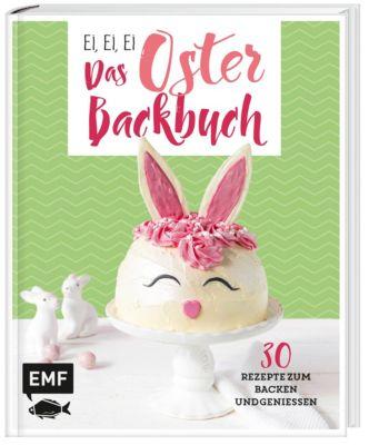 Ei, ei, ei - Das Oster-Backbuch