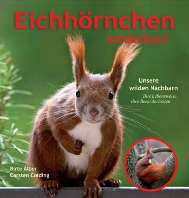 Eichhörnchen entdecken!, Birte Alber, Carsten Cording