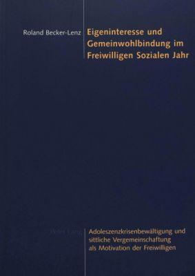Eigeninteresse und Gemeinwohlbindung im Freiwilligen Sozialen Jahr, Roland Becker-Lenz