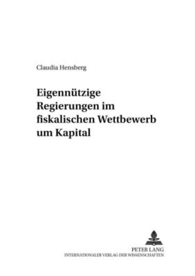 Eigennützige Regierungen im fiskalischen Wettbewerb um Kapital, Claudia Hensberg