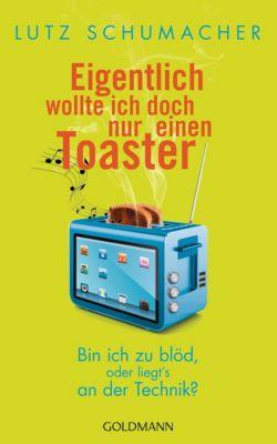 Eigentlich wollte ich doch nur einen Toaster, Lutz Schumacher