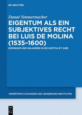 Eigentum als ein subjektives Recht bei Luis de Molina (1535-1600), Danaë Simmermacher