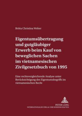 Eigentumsübertragung und gutgläubiger Erwerb beim Kauf von beweglichen Sachen im vietnamesischen Zivilgesetzbuch von 1995, Britta Christina Weber