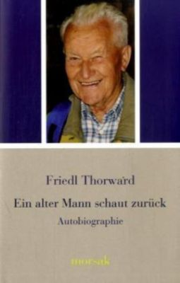 Ein alter Mann schaut zurück, Friedl Thorward