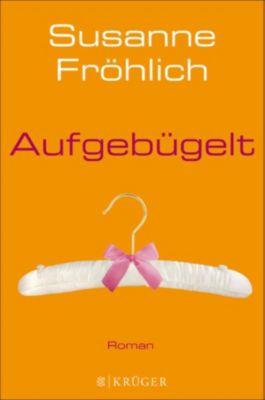 Ein Andrea Schnidt Roman: Aufgebügelt, Susanne Fröhlich