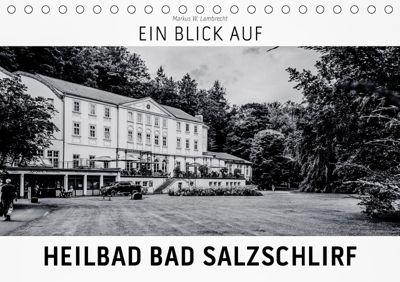 Ein Blick auf Heilbad Bad Salzschlirf (Tischkalender 2019 DIN A5 quer), Markus W. Lambrecht