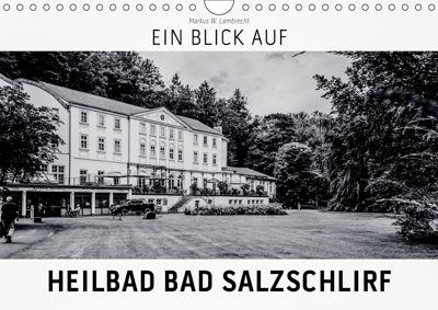 Ein Blick auf Heilbad Bad Salzschlirf (Wandkalender 2019 DIN A4 quer), Markus W. Lambrecht