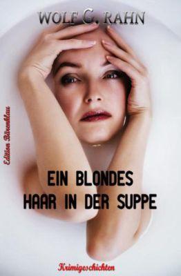 Ein blondes Haar in der Suppe, Wolf G. Rahn