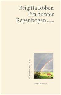 Ein bunter Regenbogen - Brigitte Röben |