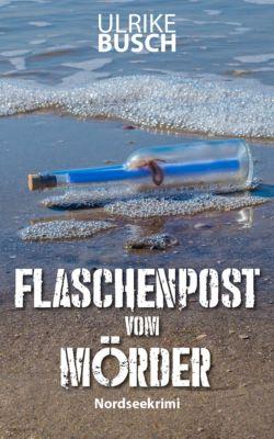 Ein Fall für die Kripo Wattenmeer: Flaschenpost vom Mörder, Ulrike Busch
