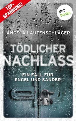 Ein Fall für Engel und Sander: Tödlicher Nachlass - Ein Fall für Engel und Sander 3, Angela Lautenschläger