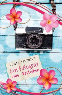 Ein Fotograf zum Verlieben - Violet Truelove |