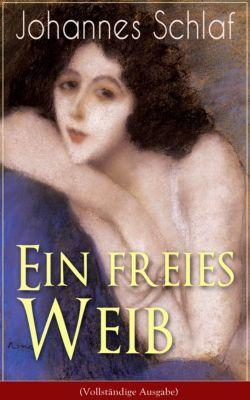 Ein freies Weib (Vollständige Ausgabe), Johannes Schlaf
