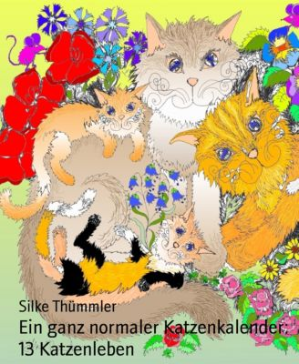 Ein ganz normaler Katzenkalender: 13 Katzenleben, Silke Thümmler