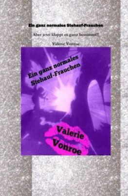 Ein ganz normales Stehauffrauchen - Valerie Vonroe |