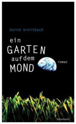 Ein Garten auf dem Mond, Bernd Breitbach