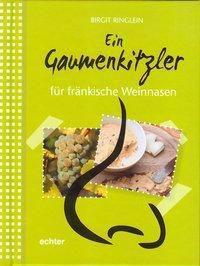 Ein Gaumenkitzler für fränkische Weinnasen, Birgit Ringlein