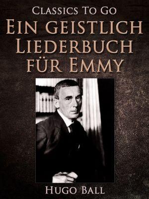 Ein geistlich Liederbuch für Emmy, Hugo Ball