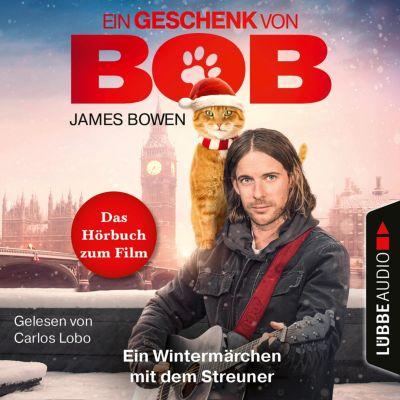 Ein Geschenk von Bob - Ein Wintermärchen mit dem Streuner, James Bowen