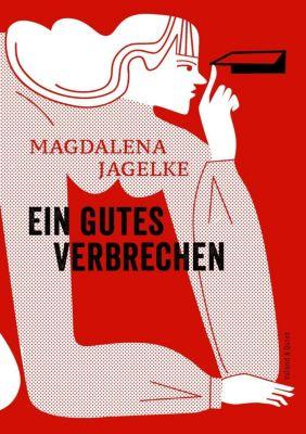 Ein gutes Verbrechen - Magdalena Jagelke  