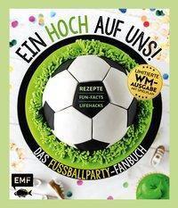 Ein HOCH auf uns! Das Fussballparty-Fanbuch - Limitierte WM-Ausgabe mit Spielplan, Stefanie Hiekmann, Tanja Dusy, Christoph Brand, Jonathan Häde, Anton Enns